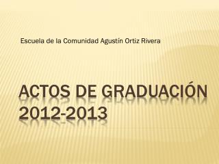Actos de Graduación          2012-2013