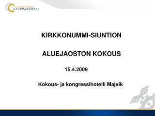 KIRKKONUMMI-SIUNTION       ALUEJAOSTON KOKOUS 15.4.2009       Kokous- ja kongressihotelli Majvik