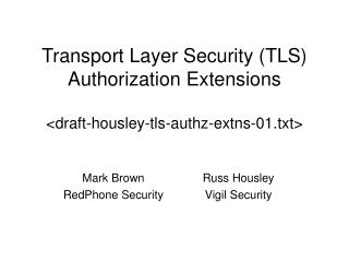 Transport Layer Security (TLS) Authorization Extensions <draft-housley-tls-authz-extns-01.txt>