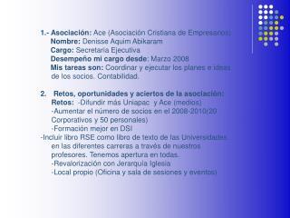 1.- Asociación:  Ace (Asociación Cristiana de Empresarios) Nombre:  Denisse Aquim Abikaram