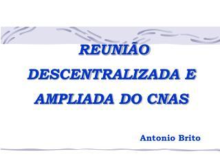 REUNIÃO DESCENTRALIZADA E AMPLIADA DO CNAS Antonio Brito