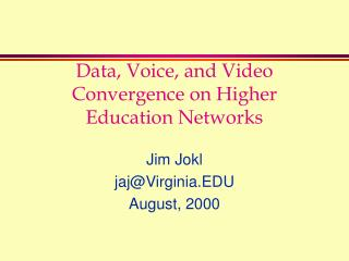 Data, Voice, and Video Convergence on Higher Education Networks