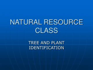 NATURAL RESOURCE CLASS
