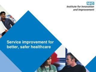 Service improvement for better, safer healthcare
