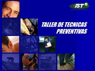 TALLER DE TECNICAS                PREVENTIVAS