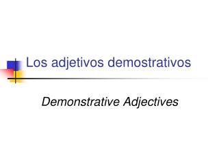 Los adjetivos demostrativos