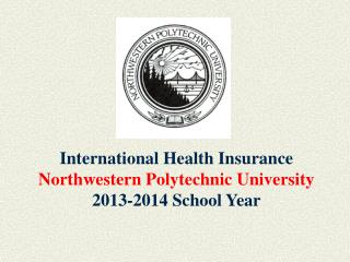 International Health Insurance Northwestern Polytechnic University 2013-2014 School Year