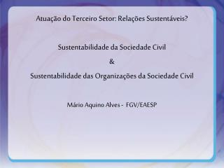 Atuação do Terceiro Setor: Relações Sustentáveis? Sustentabilidade da Sociedade Civil &
