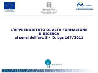 L�APPRENDISTATO DI ALTA FORMAZIONE  & RICERCA ai sensi dell�art. 5 -  D.  Lgs 167/2011