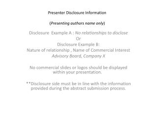 Presenter Disclosure Information ( Presenting authors name only )