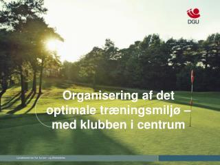 Organisering af det optimale træningsmiljø – med klubben i centrum