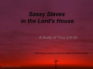 Sassy Slaves  in the Lord's House
