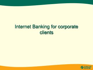 Internet Banking for corporate clients