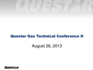 Questar  Gas Technical  Conference II August 26, 2013