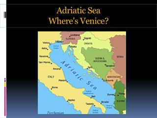 Adriatic Sea Where's Venice?