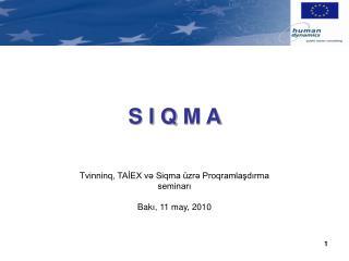S I  Q  M A T vinninq, TAİEX və Siqma üzrə Proqramlaşdırma seminarı Bak ı , 11 may, 2010