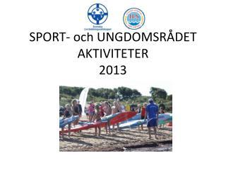 SPORT- och UNGDOMSRÅDET AKTIVITETER  2013