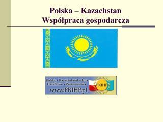 Polska – Kazachstan Współpraca gospodarcza