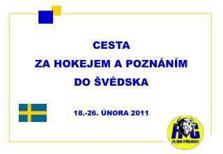 CESTA  ZA HOKEJEM A POZNÁNÍM DO ŠVÉDSKA 18.-26. ÚNORA 2011