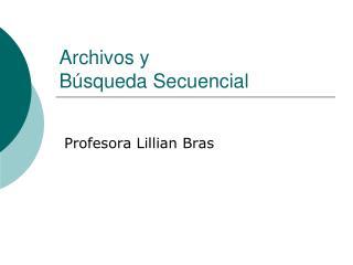 Archivos y  Búsqueda Secuencial