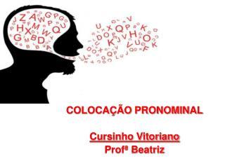 COLOCA��O PRONOMINAL Cursinho Vitoriano Prof� Beatriz