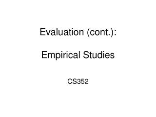 Evaluation (cont.): Empirical Studies