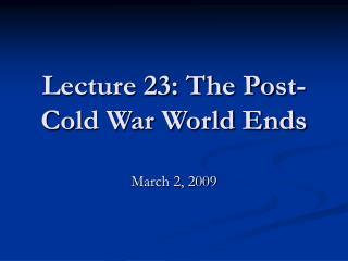 Lecture 23: The Post-Cold War World Ends