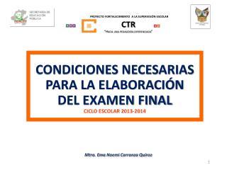 CONDICIONES NECESARIAS PARA LA ELABORACIÓN DEL EXAMEN FINAL CICLO ESCOLAR 2013-2014