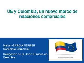 Miriam GARCIA FERRER Consejera Comercial Delegación de la Unión Europea en Colombia