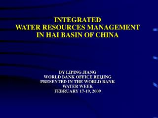 INTEGRATED  WATER RESOURCES MANAGEMENT  IN HAI BASIN OF CHINA BY LIPING JIANG