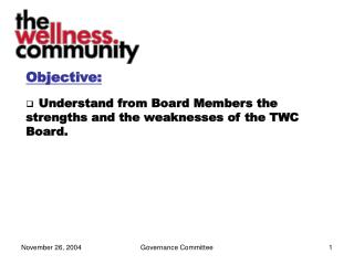 Objective: Understand from Board Members the strengths and the weaknesses of the TWC Board.