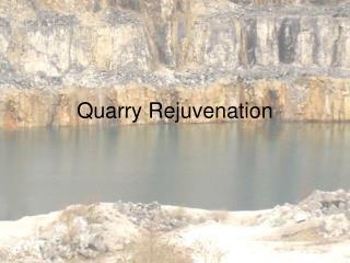Quarry Rejuvenation