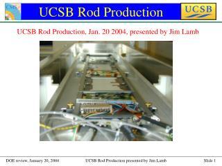 UCSB Rod Production
