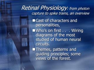 Retinal Physiology : from photon capture to spike trains, an overview
