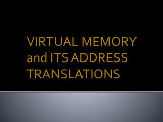VIRTUAL MEMORY and ITS ADDRESS TRANSLATIONS