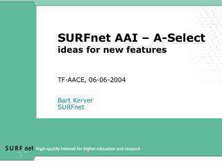 SURFnet AAI – A-Select ideas for new features