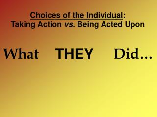 Choices of the Individual :  Taking Action  vs.  Being Acted Upon