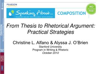 From Thesis to Rhetorical Argument: Practical Strategies Christine L. Alfano & Alyssa J. O'Brien