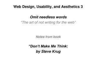 "Web Design, Usability, and Aesthetics 3 Omit needless words ""The art of not writing for the web"""