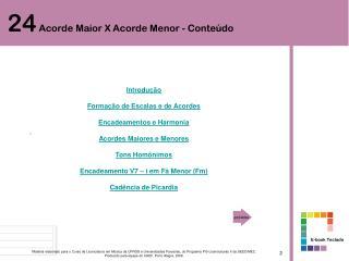 Introdução Formação de Escalas e de Acordes Encadeamentos e Harmonia Acordes Maiores e Menores