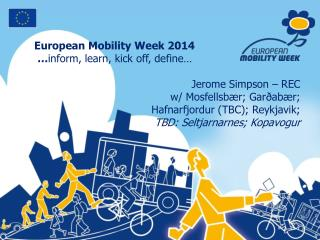 European Mobility Week 2014   … inform, learn, kick off, define… Jerome Simpson – REC