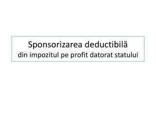 Sponsorizarea deductibilă  din impozitul pe profit datorat statului