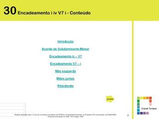 Introdução Acorde de Subdominante Menor Encadeamento iv – V7  Encadeamento V7 – i Mão esquerda