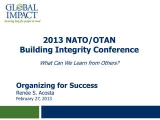 2013 NATO/OTAN  Building Integrity Conference What  Can  W e  L earn  from O thers?