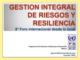 GESTION INTEGRAL DE RIESGOS Y RESILIENCIA 9° Foro internacional desde lo local