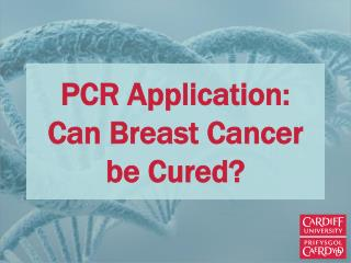 PCR Application:  Can Breast Cancer be Cured?