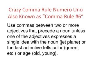 "Crazy Comma Rule Numero Uno Also Known as ""Comma Rule #6"""
