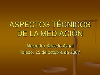 ASPECTOS TÉCNICOS DE LA MEDIACIÓN