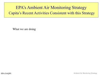 EPA's Ambient Air Monitoring Strategy Capita's Recent Activities Consistent with this Strategy