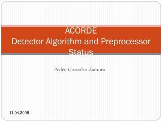 ACORDE Detector Algorithm and Preprocessor Status